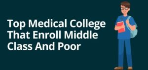 Top Medical College That Enroll Middle Class And Poor